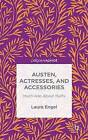 Austen, Actresses and Accessories: Much Ado About Muffs by Laura Engel (Hardback, 2014)