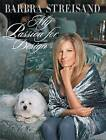 My Passion for Design: A Private Tour by Barbra Streisand (Hardback, 2010)