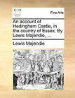 An Account of Hedingham Castle, in the Country of Essex. by Lewis Majendie, ... by Lewis Majendie (Paperback / softback, 2010)
