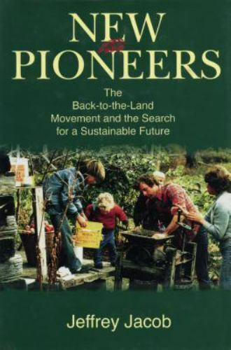 New Pioneers: The Back-To-The-Land Movement and the Search for a Sustainable Fut