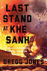 Last Stand at Khe Sanh: The U.S. Marines' Finest Hour in Vietnam by Gregg R. Jones (Paperback, 2015)