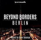 Beyond Borders: Berlin by Dave Seaman (CD, Dec-2015, Armada Music NL)