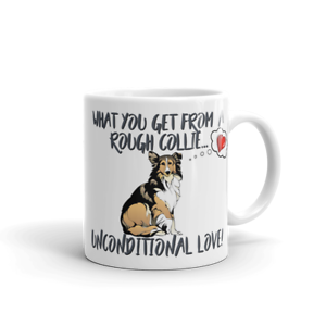 Dog-Mug-Rough-Collie-Mug-What-you-get-Unconditional-Love-Rough-Collie-Gift