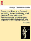 Davenport Past and Present; Including the Early History, and Personal and Anecdotal Reminiscences of Davenport; Together with Biographies, Etc. by Franc Bangs Wilkie (Paperback / softback, 2011)