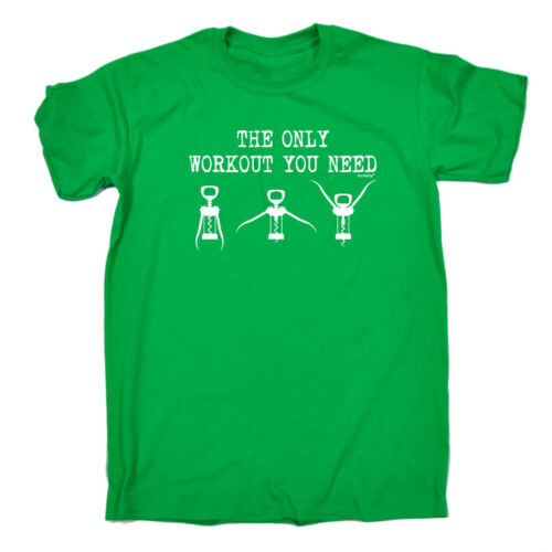 The Only Workout You Need MENS T Shirt birthday wine beer booze drink funny gift