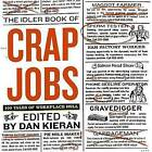 The Idler Book of Crap Jobs: 100 Tales of Workplace Hell by Dan Kieran (Paperback / softback, 2005)