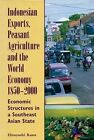 Indonesian Exports, Peasant Agriculture and the World Economy 1850-2000: Economic Structures in a Southeast Asian State by Hiroyoshi Kano (Paperback, 2009)
