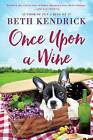 Once Upon a Wine by Beth Kendrick (Paperback, 2016)