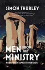 Men from the Ministry: How Britain Saved Its Heritage by Simon Thurley (Paperback, 2014)