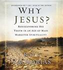 Why Jesus?: Rediscovering His Truth in an Age of Mass Marketed Spirituality by Ravi Zacharias (CD-Audio, 2012)