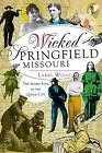 Wicked Springfield, Missouri:: The Seamy Side of the Queen City by Larry Wood (Paperback / softback, 2012)