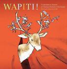 Wapiti! by Christiane Duchesne (Hardback, 2013)