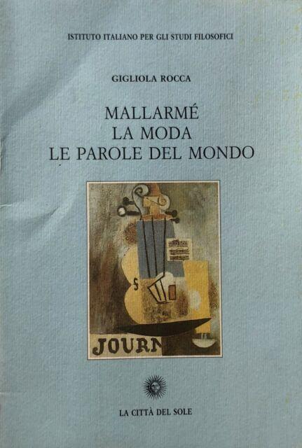 GIGLIOLA ROCCA MALLARMÉ: LA MODA, LE PAROLE DEL MONDO LA CITTÀ DEL SOLE 1999