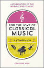 For the Love of Classical Music: A Companion by Caroline High (Hardback, 2015)