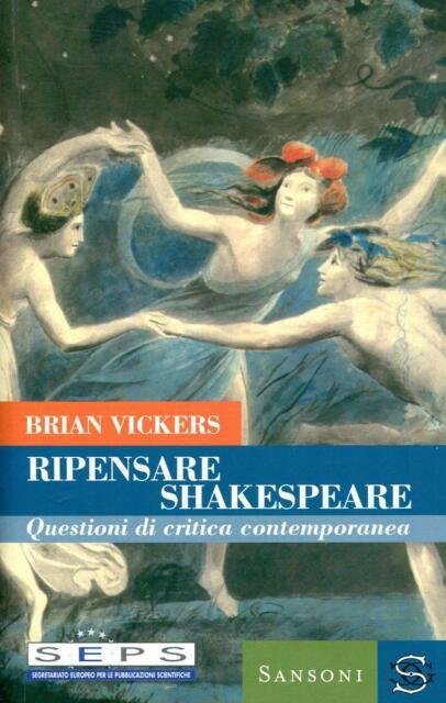 VICKERS, Brian. Ripensare Shakespeare. Questioni di critica contemporanea