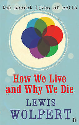 How We Live and Why We Die: the secret lives of cells, Acceptable, Lewis Wolpert