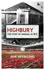 Highbury: The Story of Arsenal in N5 by Jon Spurling (Paperback, 2007)