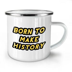 Born Make History NEW Enamel Tea Mug 10 oz | Wellcoda