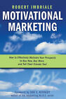 Motivational Marketing: How to Effectively Motivate Your Prospects to Buy Now, Buy More, and Tell Their Friends Too! by Robert Imbriale (Hardback, 2007)