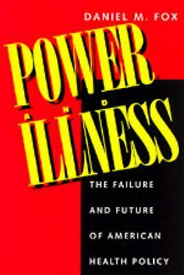 Power and Illness : The Failure and Future of American Health Policy