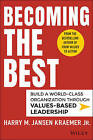 Becoming the Best: Build a World-Class Organization Through Values-Based Leadership by Harry M. Kraemer (Hardback, 2015)