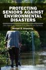 Protecting Seniors Against Environmental Disasters: From Hazards and Vulnerability to Prevention and Resilience by Michael R. Greenberg (Hardback, 2014)