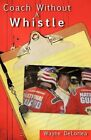 Coach Without a Whistle by Wayne Deloriea (Paperback / softback, 2009)