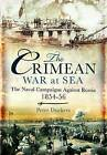 The Crimean War at Sea: The Naval Campaigns Against Russia 1854-56 by Peter Duckers (Hardback, 2011)
