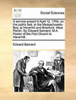 A Sermon Preach'd April 12, 1764, on the Public Fast, in the Massachusets-Bay, at Haverhill and Bradford, West Parish. by Edward Barnard, M.A. Pastor of the First Church in Haverhill. by Edward Barnard (Paperback / softback, 2010)
