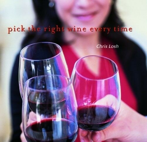 New, Pick the Right Wine Every Time, Losh, Chris, Book