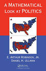 A Mathematical Look at Politics by Jr., E. Arthur Robinson (Hardback, 2010)