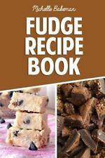 Fudge Recipe Book : Extreme Chocolate and Flavored Fudge Recipes for Everyone...