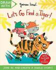 Draw with Yasmeen Ismail: Let's Go Find a Tiger!: A Sticker Activity Adventure by Yasmeen Ismail (Paperback, 2015)