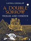 A Double Sorrow: Troilus and Criseyde by Lavinia Greenlaw (Hardback, 2014)