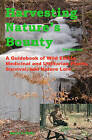 Harvesting Nature's Bounty 2nd Edition: A Guidebook of Wild Edible, Medicinal and Utilitarian Plants, Survival, and Nature Lore by Kevin F Duffy (Paperback / softback, 2004)