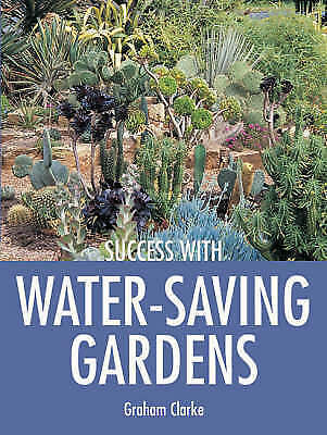 1 of 1 - Graham Clarke, Success with Water-Saving Gardens (Success with ...S.), Very Good