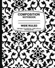 Wide Ruled Composition Notebook: Black Damask Design, Lined Composition Notebook, 7.5 X 9.25, 160 Pages for for School / Teacher / Office / Student Composition Book by Composition Notebook, Wide Ruled Composition Notebook (Paperback / softback, 2016)