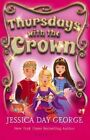 Thursdays with the Crown by Jessica Day George (Paperback, 2014)