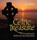 Celtic Treasure: Unearthing the Riches of Ancient Spirituality by Liz Babbs (Hardback, 2009)