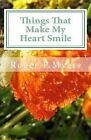 Things That Make My Heart Smile: Ponderable Things by MR Roger P Myers (Paperback / softback, 2011)