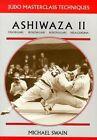 Ashiwaza II: Ouchi-gari, Kouchi-gari, Kosuto-gari, Hiza-guruma by Michael Swain (Paperback, 1994)