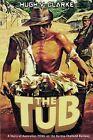 The Tub: A Story of Australian POWs on the Burma-Thailand Railway by Hugh V Clarke (Paperback / softback, 2012)