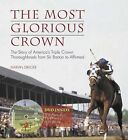 The Most Glorious Crown: The Story of America's Triple Crown Thoroughbreds from Sir Barton to Affirmed by Marvin Drager (Mixed media product, 2009)