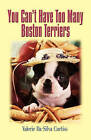 You Can'T Have Too Many Boston Terriers by Valerie Da-Silva Curtiss (Paperback, 2009)