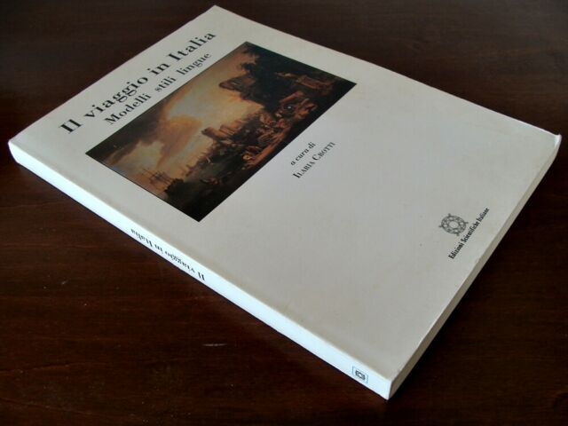 109) IL VIAGGIO IN ITALIA. Modelli Stili Lingue - ILARIA CROTTI (esi 1999)