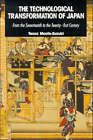 The Technological Transformation of Japan: From the Seventeenth to the Twenty-First Century by Tessa Morris-Suzuki (Paperback, 1994)
