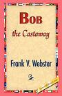 Bob the Castaway by Frank V Webster (Hardback, 2007)