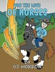 For the Love of Horses by Dj Morrow (Paperback / softback, 2015)