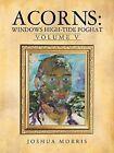 Acorns: Windows High-Tide Foghat: Volume V by Joshua Morris (Paperback / softback, 2013)