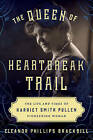 The Queen of Heartbreak Trail: The Life and Times of Harriet Smith Pullen, Pioneering Woman by Eleanor Phillips Brackbill (Hardback, 2016)